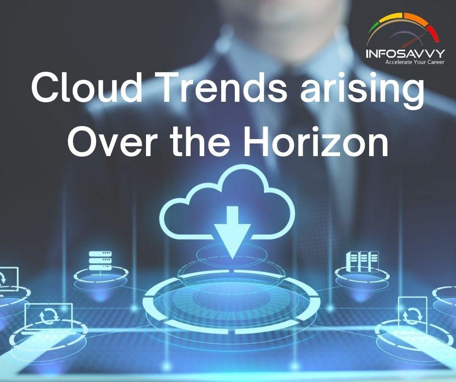 Cloud Trends Arising Over the Horizon